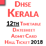 Dhse Kerala plus two Time Table & Date sheet 2018- Kerala Board HSE /12th Hall Ticket & Admit Card 2018 are Published